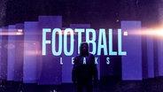 Football Leaks - Von Gier, Lügen und geheimen Deals © NDR